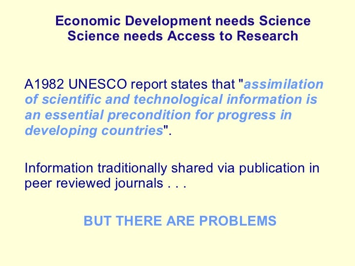 """Economic Development needs Science Science needs Access to Research A1982 UNESCO report states that """" assimilation of..."""