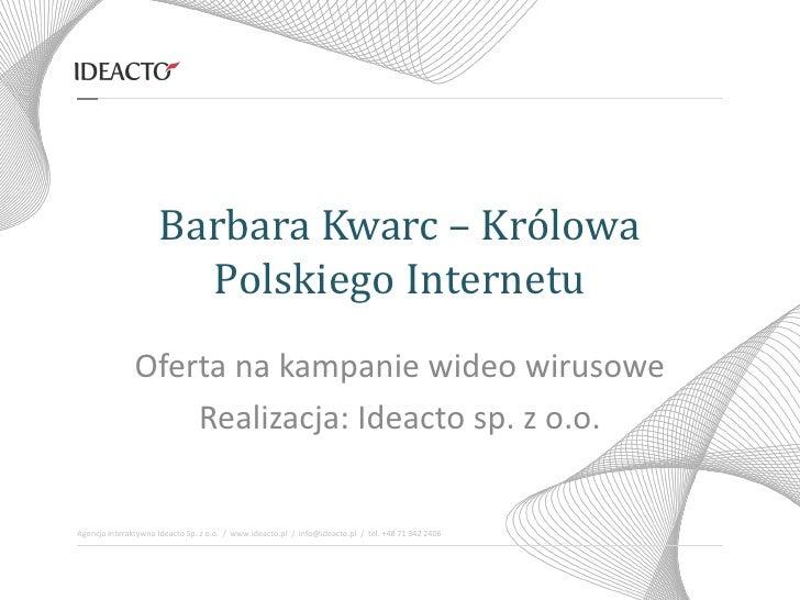 Barbara Kwarc – Królowa                       Polskiego Internetu               Oferta na kampanie wideo wirusowe         ...