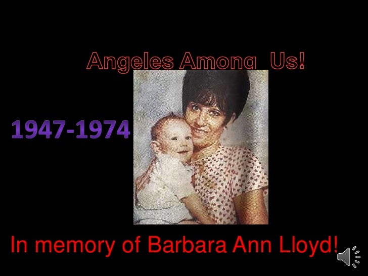 Angeles Among  Us!<br />1947-1974<br />In memory of Barbara Ann Lloyd!<br />