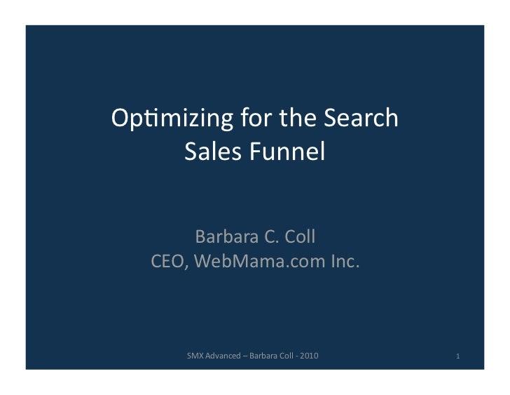 Op9mizingfortheSearch     SalesFunnel          BarbaraC.Coll    CEO,WebMama.comInc.          SMXAdvanced–...