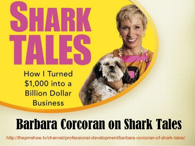 Barbara Corcoran on Shark Tales http://thepmshow.tv/channel/professional-development/barbara-corcoran-of-shark-tales/