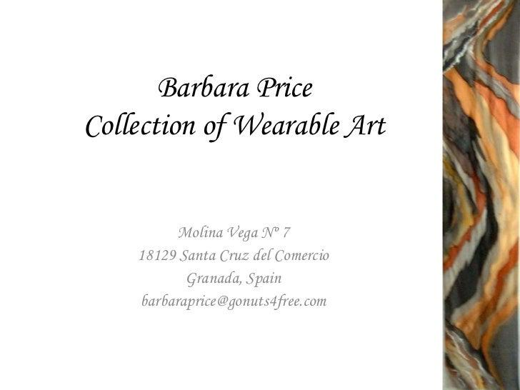 Barbara Price Collection of Wearable Art<br />Molina Vega Nº 7<br />18129 Santa Cruz del Comercio<br />Granada, Spain<br /...