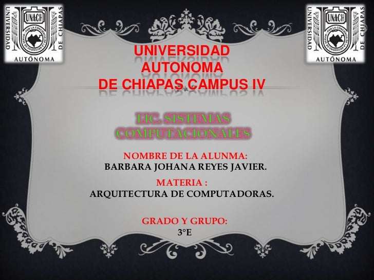 UNIVERSIDAD  AUTONOMA DE CHIAPAS CAMPUS IV<br />LIC. SISTEMAS COMPUTACIONALES<br />NOMBRE DE LA ALUNMA:<br />BARBARA JOHAN...