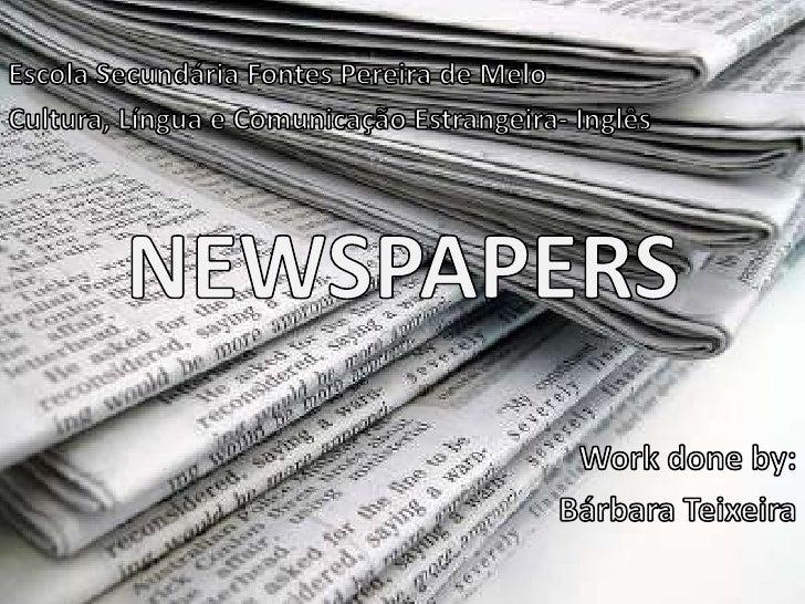Escola Secundária Fontes Pereira de Melo<br />Cultura, Língua e Comunicação Estrangeira- Inglês<br />NEWSPAPERS<br />Workd...