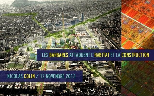 Les barbares attaquent l'habitat et la construction  Nicolas COlin / 12 novembre 2013