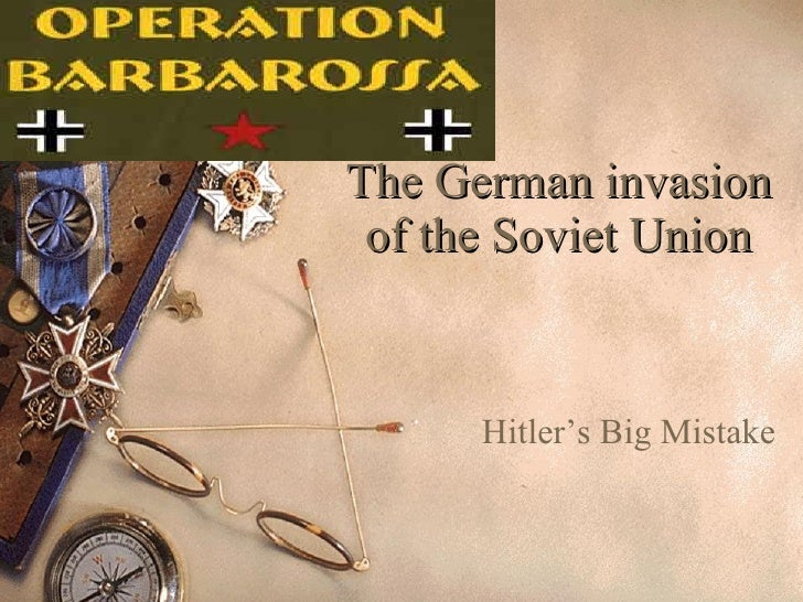The German invasion of the Soviet Union Hitler's Big Mistake