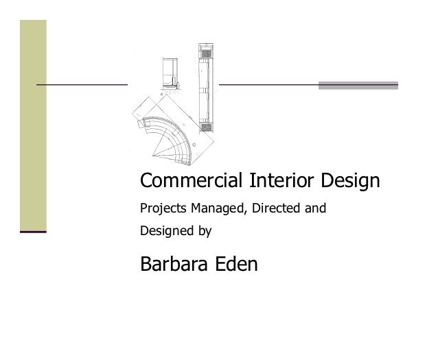 Commercial Interior DesignProjects Managed, Directed andDesigned byBarbara Eden