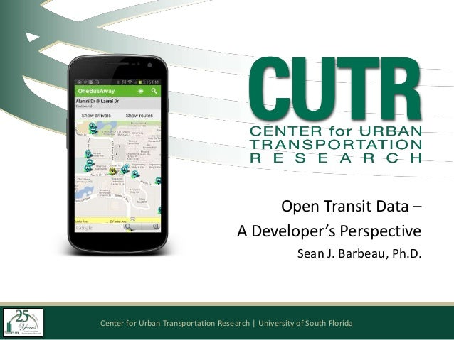 Center for Urban Transportation Research | University of South FloridaOpen Transit Data –A Developer's PerspectiveSean J. ...