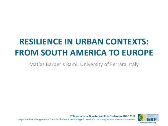 RESILIENCE IN URBAN CONTEXTS:  FROM SOUTH AMERICA TO EUROPE  5th International Disaster and Risk Conference IDRC 2014  'In...