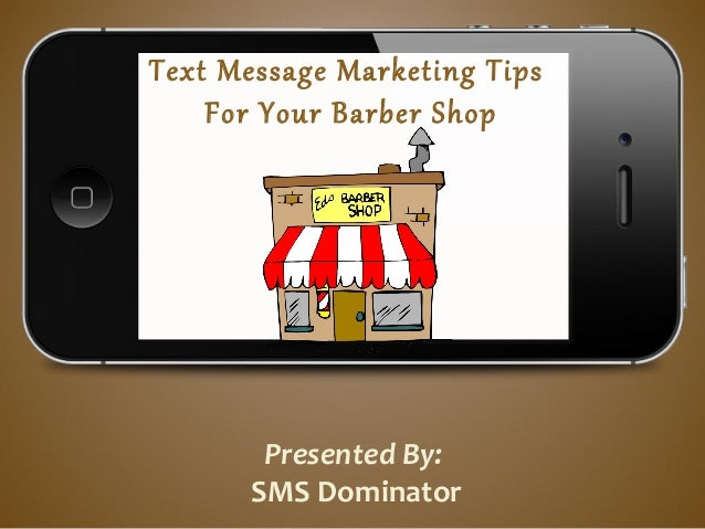 Text Message Marketing TipsFor Your Barber ShopPresented By:SMS Dominator