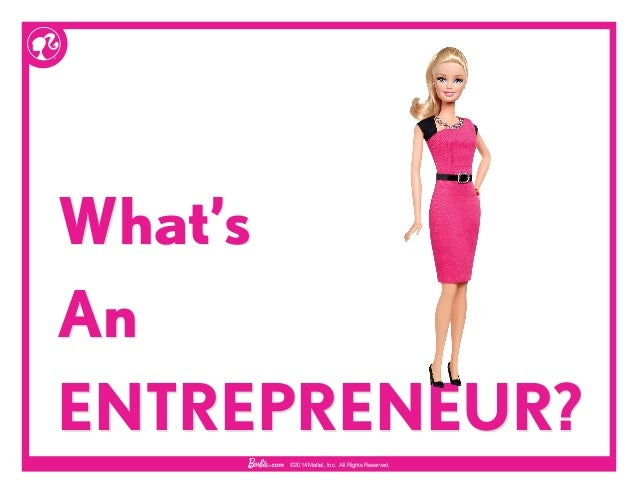 ©2014 Mattel, Inc. All Rights Reserved. What's An ENTREPRENEUR?
