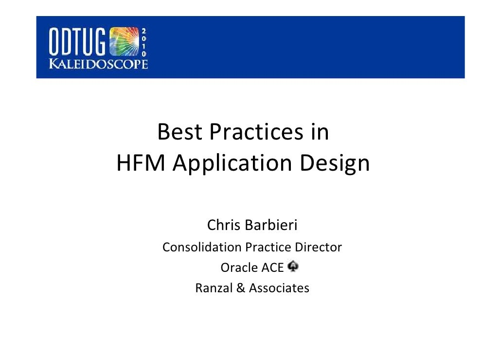 Best Practices in HFM Application Design             Chris Barbieri     Consolidation Practice Director              Oracl...