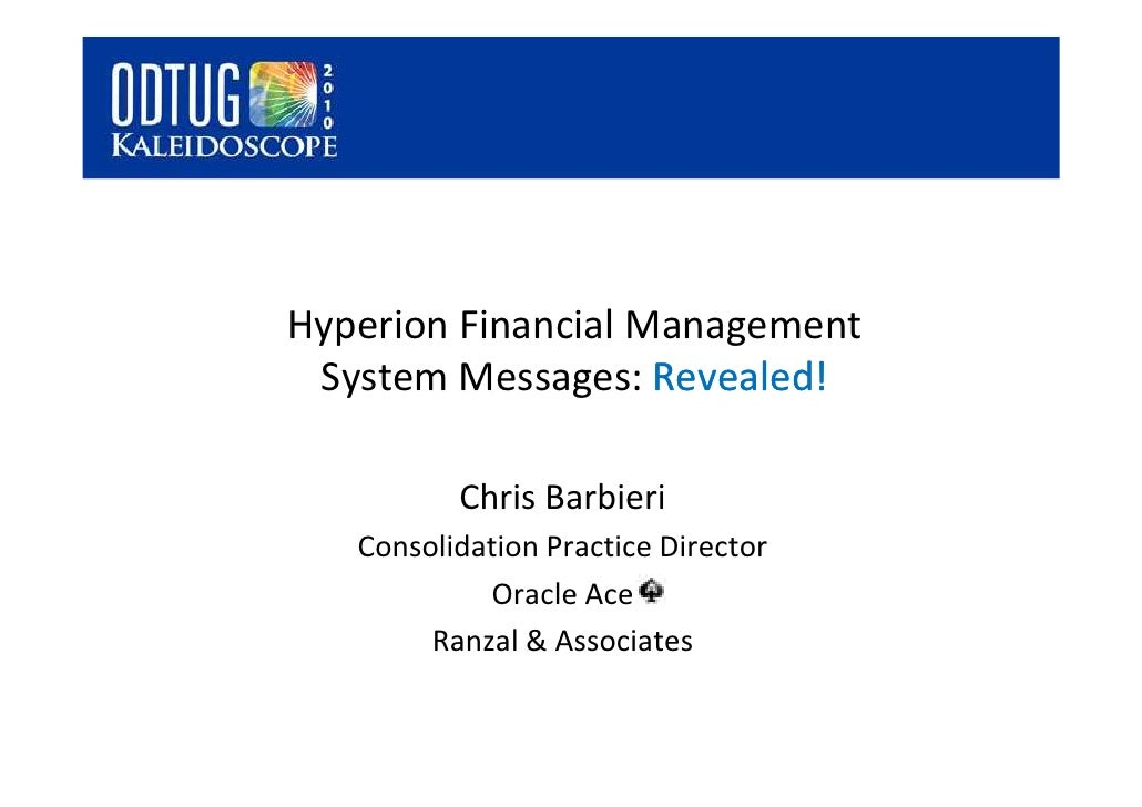 Hyperion Financial Management  System Messages: Revealed!            Chris Barbieri    Consolidation Practice Director    ...