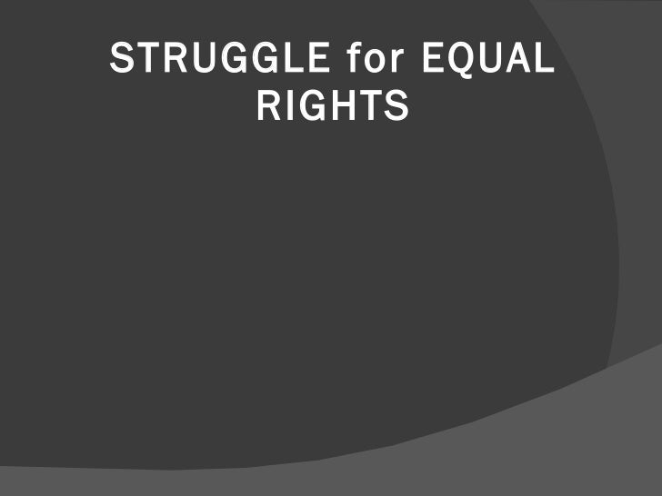 STRUGGLE for EQUAL RIGHTS