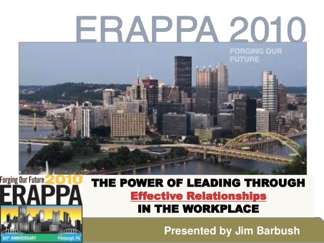THE POWER OF LEADING THROUGH Effective Relationships IN THE WORKPLACE Presented by Jim Barbush