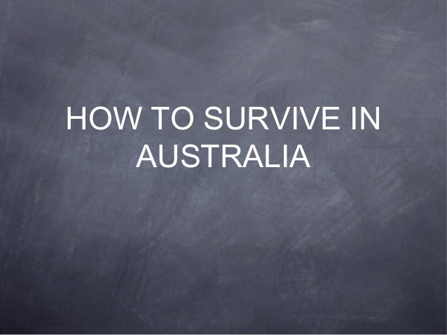 HOW TO SURVIVE INAUSTRALIA