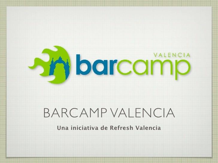 BARCAMP VALENCIA  Una iniciativa de Refresh Valencia