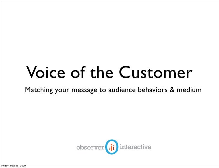 Voice of the Customer                    Matching your message to audience behaviors & medium     Friday, May 15, 2009
