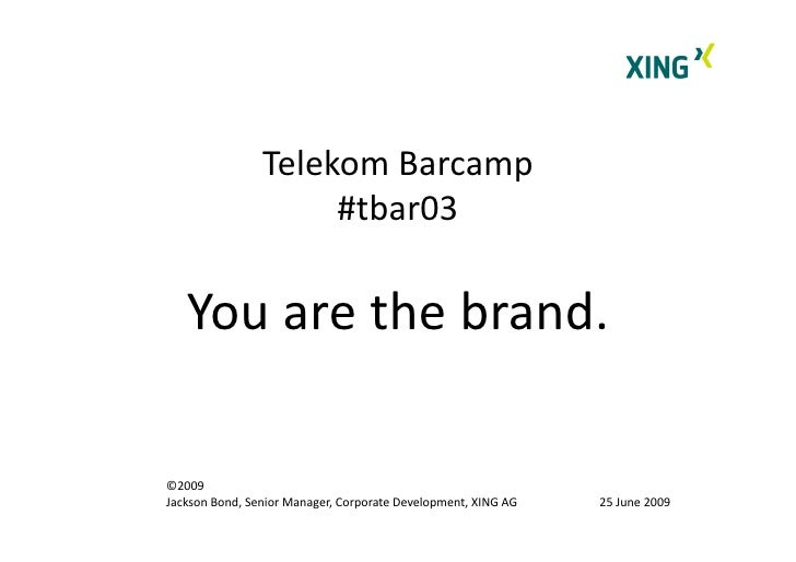 TelekomBarcamp                      #tbar03     Youarethebrand.  ©2009 JacksonBond,SeniorManager,CorporateDev...