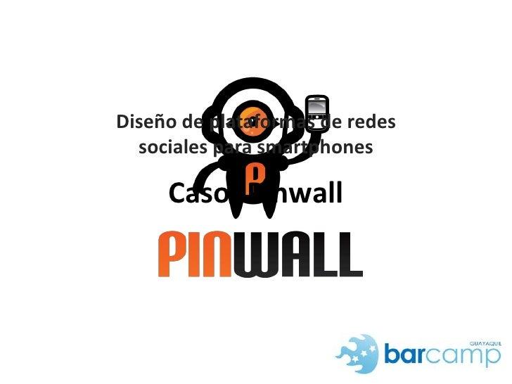 Diseño de plataformas de redessociales para smartphones<br />Caso: Pinwall<br />