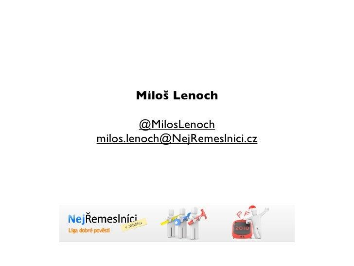 Miloš Lenoch           @MilosLenoch milos.lenoch@NejRemeslnici.cz