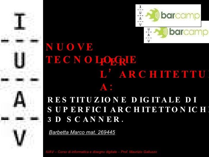RESTITUZIONE DIGITALE DI SUPERFICI ARCHITETTONICHE – 3D SCANNER. NUOVE TECNOLOGIE PER L'ARCHITETTURA: IUAV – Corso di info...