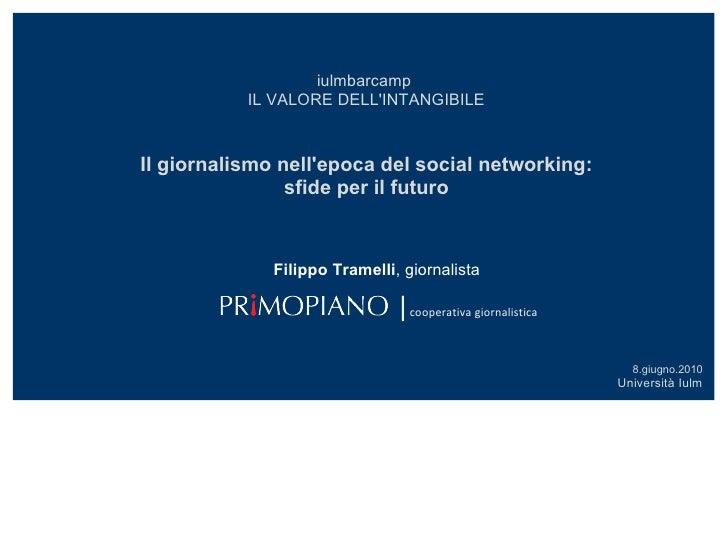 iulmbarcamp  IL VALORE DELL'INTANGIBILE Il giornalismo nell'epoca del social networking: sfide per il futuro 8.giugno.2010...