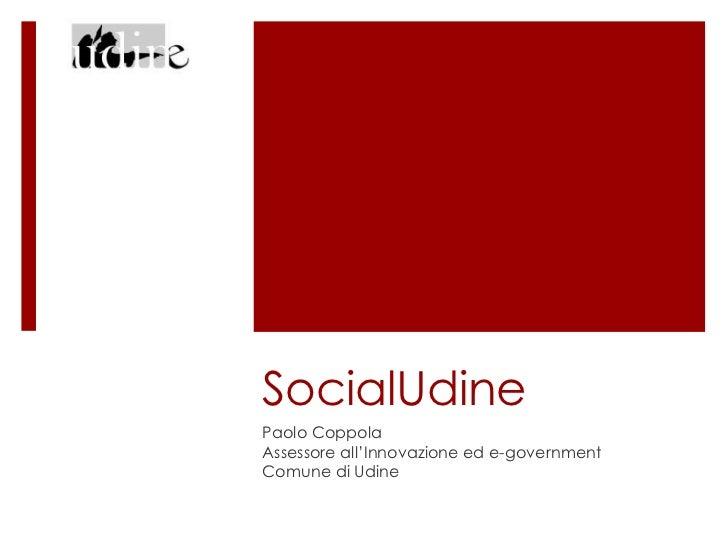 SocialUdine<br />Paolo Coppola<br />Assessore all'Innovazione ed e-government<br />Comune di Udine<br />