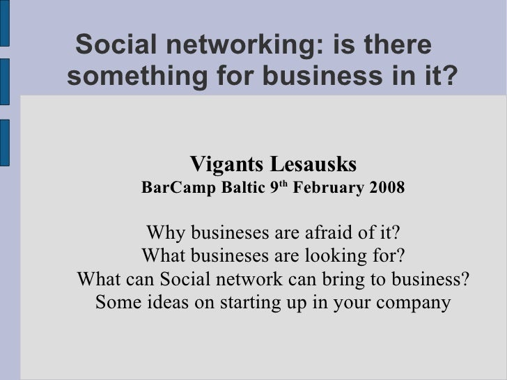 Social networking: is there something for business in it? <ul><ul><li>Vigants Lesausks </li></ul></ul><ul><ul><li>BarCamp ...