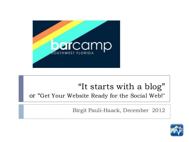 """It starts with a blog""or ""Get Your Website Ready for the Social Web!""              Birgit Pauli-Haack, December 2012"