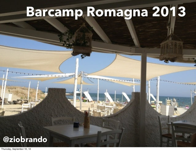 Barcamp Romagna 2013 @ziobrando Thursday, September 19, 13