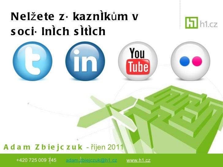 Nelžete zákazníkům v sociálních sítích <ul><li>Adam Zbiejczuk  - říjen 2011 </li></ul>+420 725 009 745  [email_address]   ...