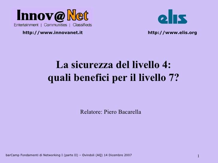 barCamp Fondamenti di Networking I (parte II) – Ovindoli (AQ) 14 Dicembre 2007 La sicurezza del livello 4: quali benefici ...