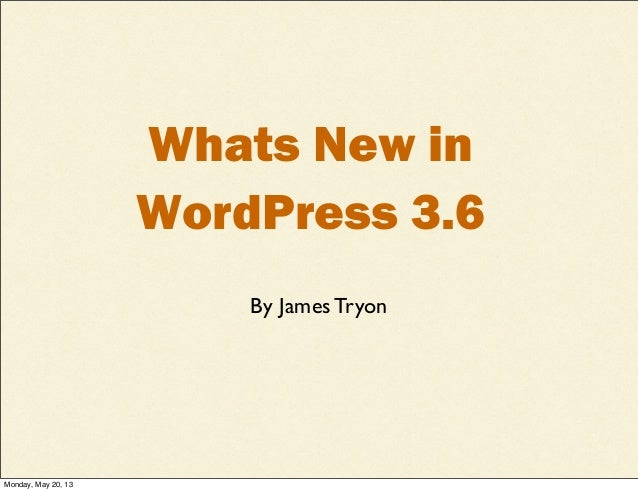 Whats New inWordPress 3.6By James TryonMonday, May 20, 13