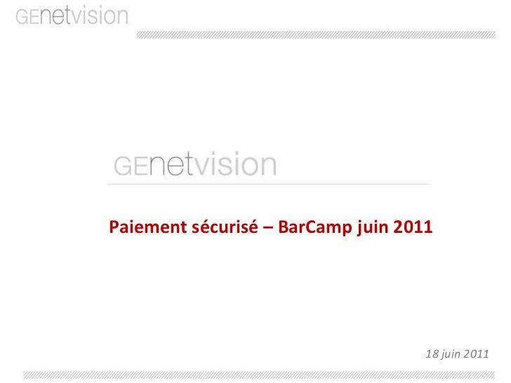 Paiement sécurisé – BarCamp juin 2011<br />18 juin 2011<br />