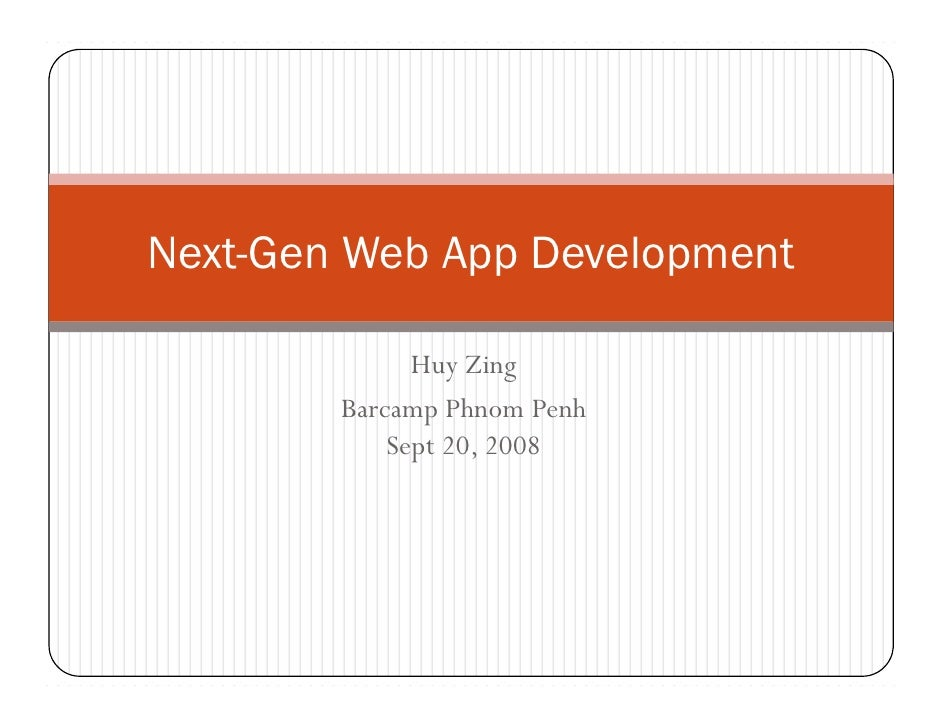 Next-Gen Web App Development                Huy Zing         Barcamp Phnom Penh             Sept 20, 2008