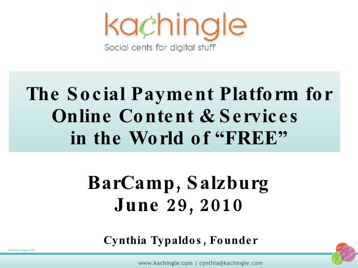 "The Social Payment Platform for Online Content & Services  in the World of ""FREE"" BarCamp, Vienna June 29, 2010 9/22/09 9:..."