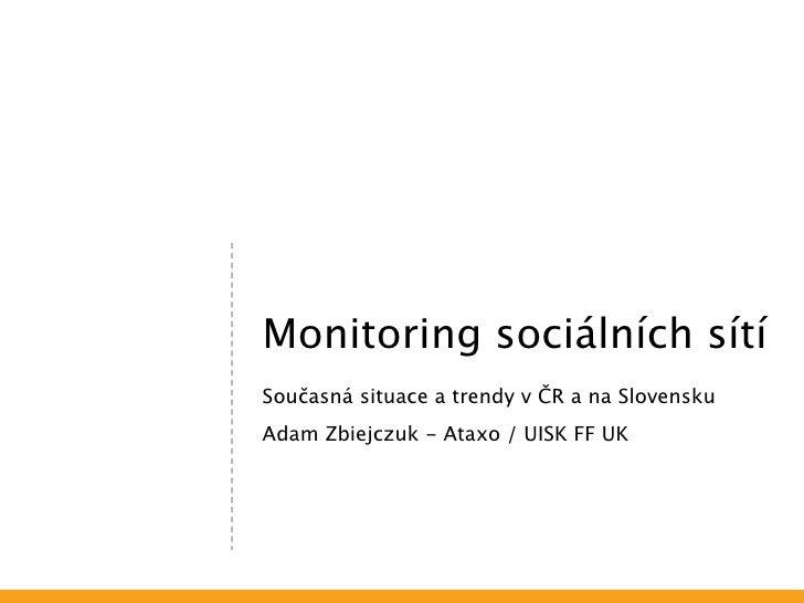 Monitoring sociálních sítíSoučasná situace a trendy v ČR a na SlovenskuAdam Zbiejczuk - Ataxo / UISK FF UK