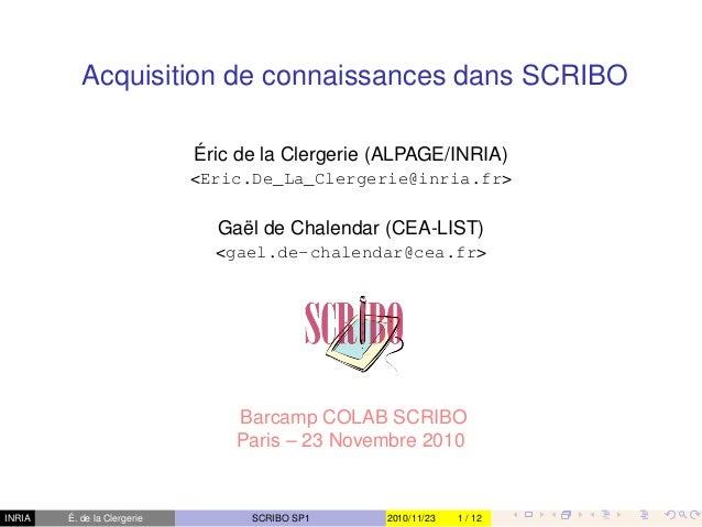 INRIA Acquisition de connaissances dans SCRIBO Éric de la Clergerie (ALPAGE/INRIA) <Eric.De_La_Clergerie@inria.fr> Gaël de...