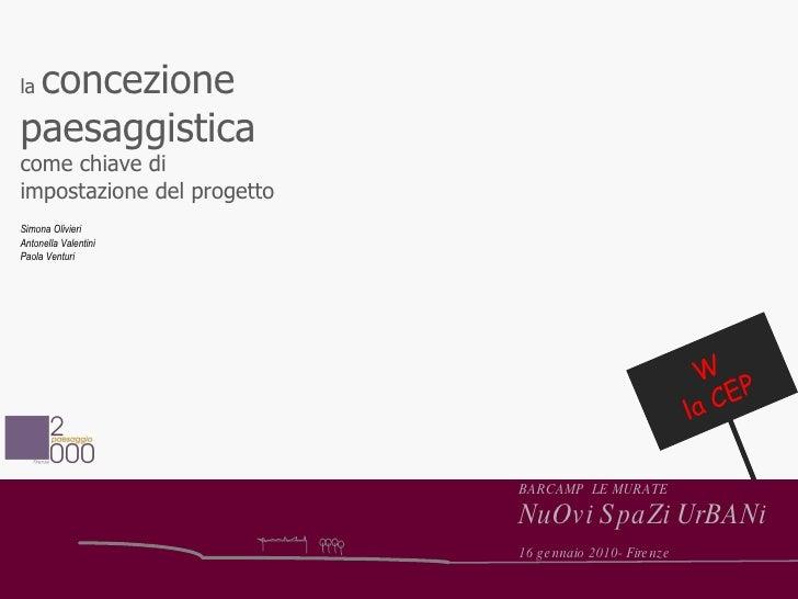 la  concezione paesaggistica   come chiave di impostazione del progetto W la CEP Simona Olivieri Antonella Valentini Paola...