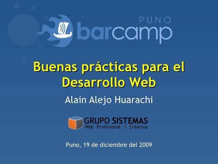 Alain Alejo Huarachi Puno, 19 de diciembre del 2009 Buenas prácticas para el Desarrollo Web