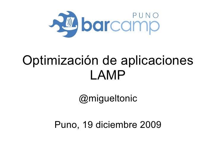 Optimización de aplicaciones LAMP @migueltonic Puno, 19 diciembre 2009