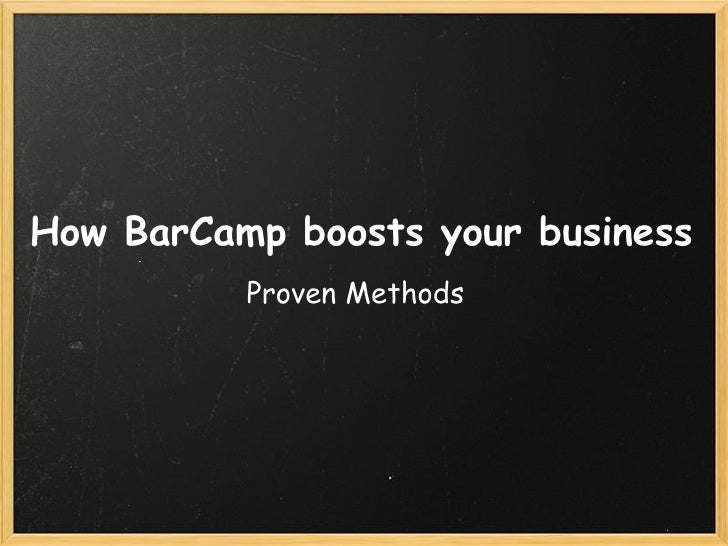 How BarCamp boosts your business           Proven Methods
