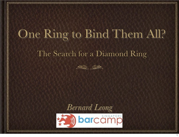 One Ring to Bind Them All?   The Search for a Diamond Ring          Bernard Leong                                   1