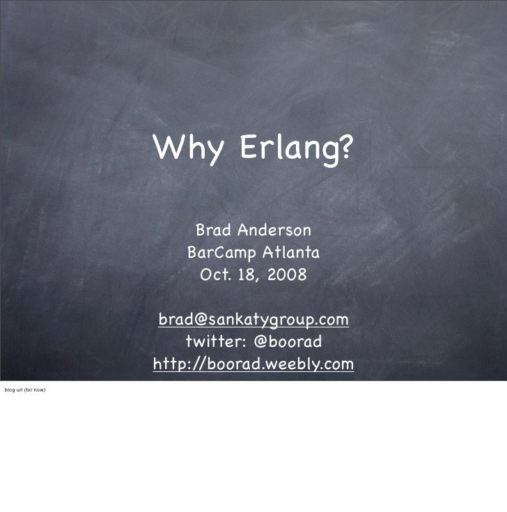 Why Erlang?                            Brad Anderson                          BarCamp Atlanta                           Oc...
