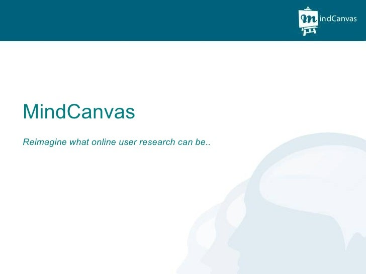 MindCanvas  what online user research can be.. MindCanvas Reimagine what online user research can be..