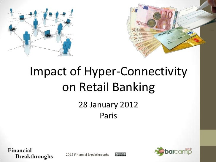 Impact of Hyperconnectivity on Retail Banking - BarCampBankParis7