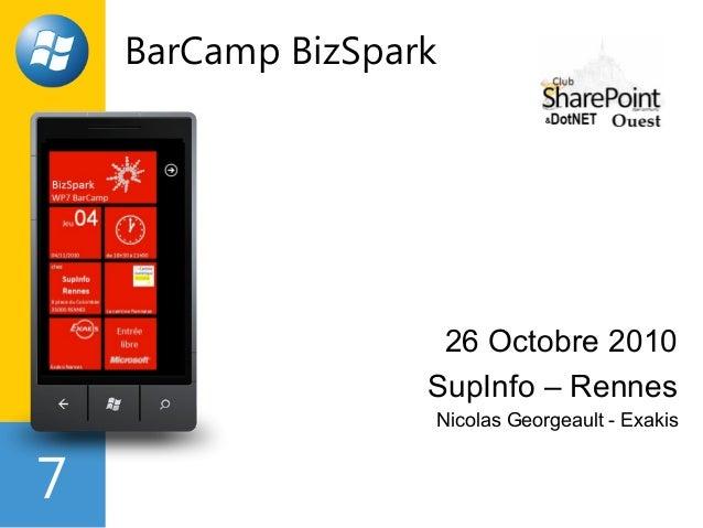 7 BarCamp BizSpark 26 Octobre 2010 SupInfo – Rennes Nicolas Georgeault - Exakis