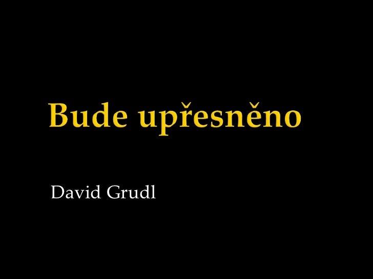 Bude upřesněno<br />David Grudl<br />