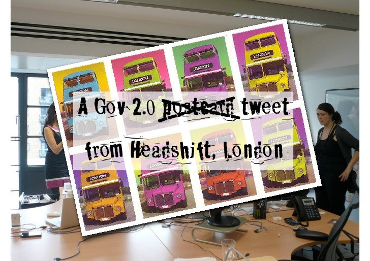 A Gov 2.0 ----- -- - tweet                  -           postcard             -     -           -- from Headshift, London
